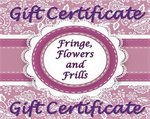 Fringe, Flowers and Frills Gift Certificate (Choose Amount)